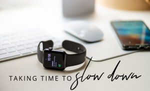 Taking Time to Slow Down