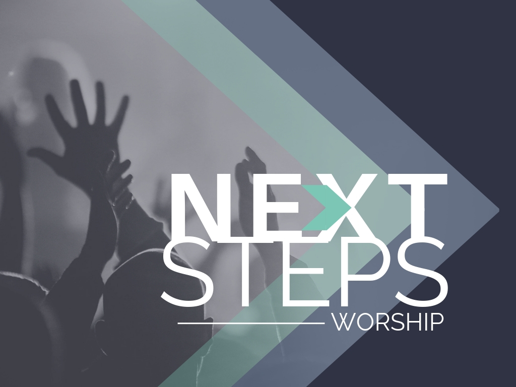 Next Steps: Worship