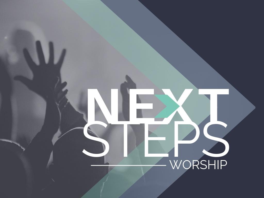 Next Steps: Worship