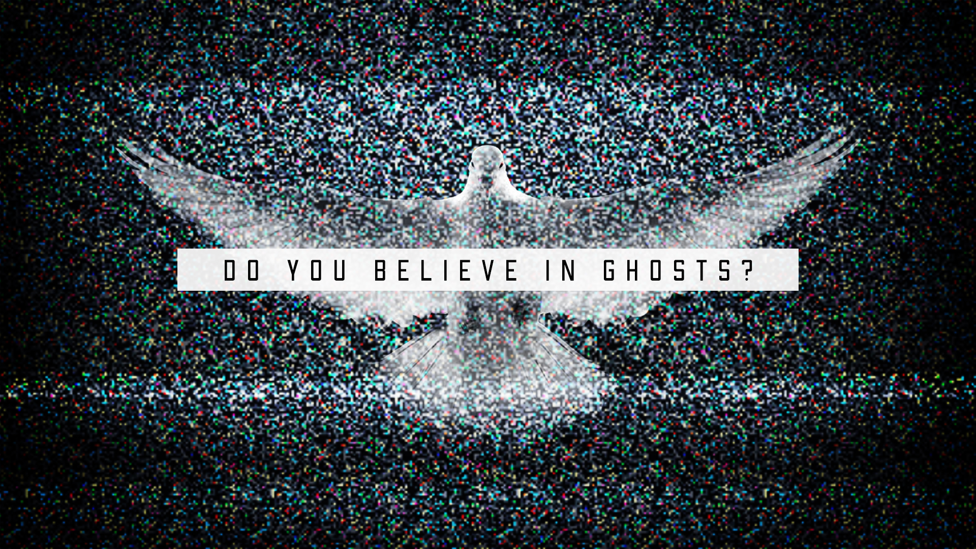 Do You Believe In Ghosts? (Part 1)